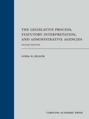 The Legislative Process Statutory Interpretation 2nd Edition Jellum - REQUIRED