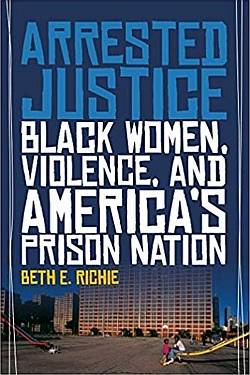 Arrested Justice: Black Women, Violence and Americas Prison Nation