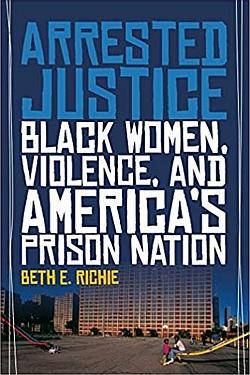 Arrested Justice: Black Women, Violence and Americas Prison Nation