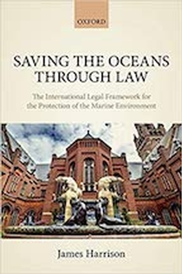 Saving the Oceans Through Law: The International Legal Framework