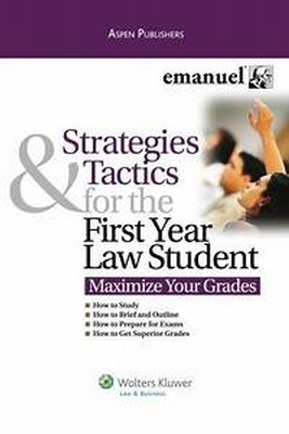Strategies and Tactics for the First Year of Law School