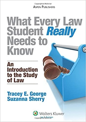 What Every Law Student Really Needs to Know: An Introduction to the Study of Law