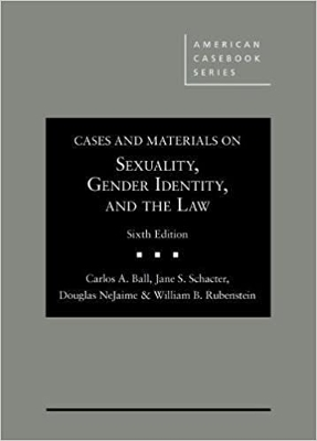 Cases and Materials on Sexuality, Gender Identity, and the Law (6e)