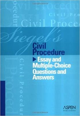 Siegels Civil Procedure Essay and Multiple-Choice Q&A